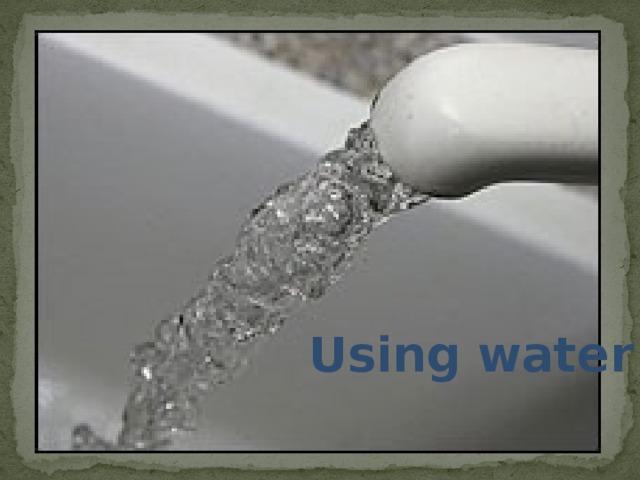 Using water