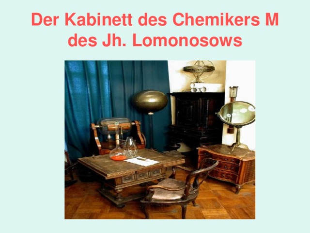 Der Kabinett des Chemikers M des Jh. Lomonosows