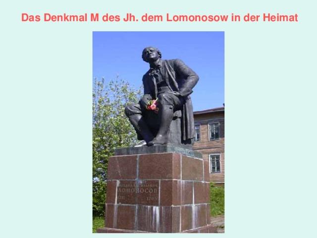 Das Denkmal M des Jh. dem Lomonosow in der Heimat