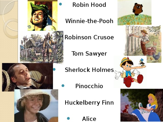 Robin Hood Winnie-the-Pooh Robinson Crusoe Tom Sawyer Sherlock Holmes Pinocchio Huckelberry Finn Alice
