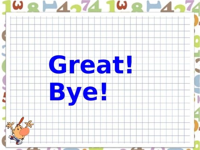 Great! Bye!