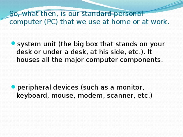 So, what then, is our standard personal computer (PC) that we use at home or at work.