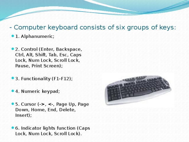 - Computer keyboard consists of six groups of keys: