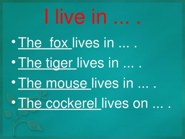 I live in ... .