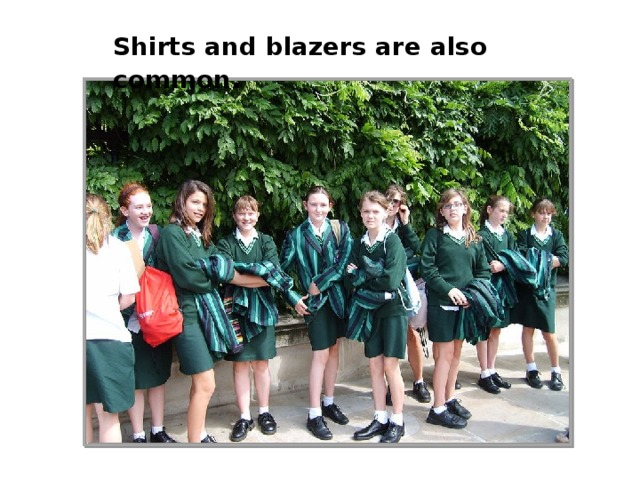 Shirts and blazers are also common .