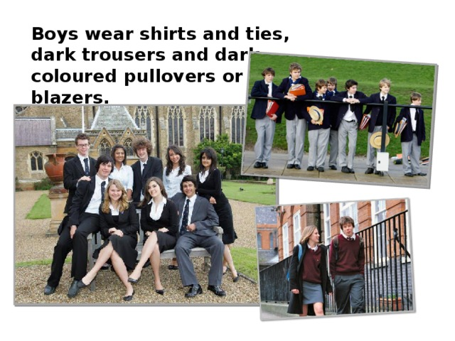 Boys wear shirts and ties, dark trousers and dark-coloured pullovers or blazers.