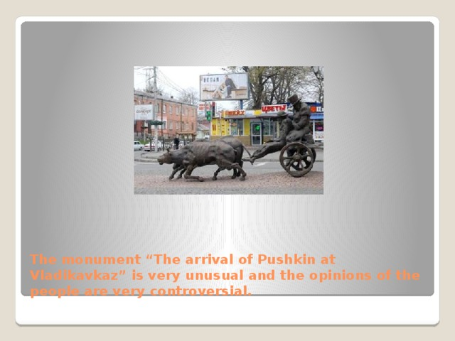"""The monument """"The arrival of Pushkin at Vladikavkaz"""" is very unusual and the opinions of the people are very controversial."""
