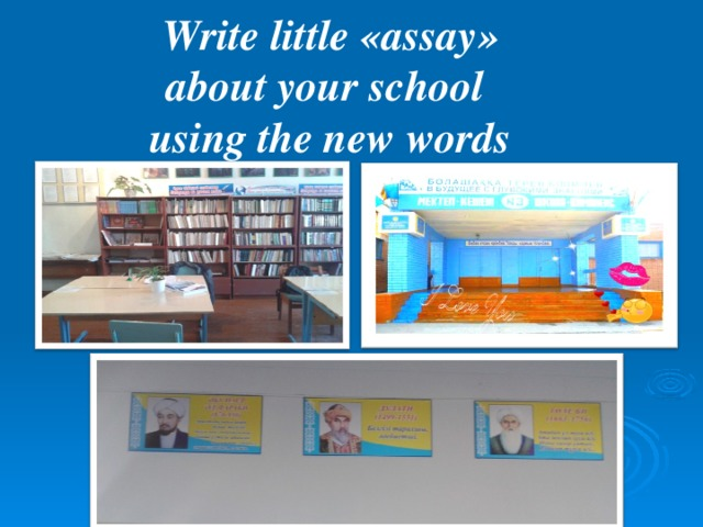 Write little « assay » about your school using the new words