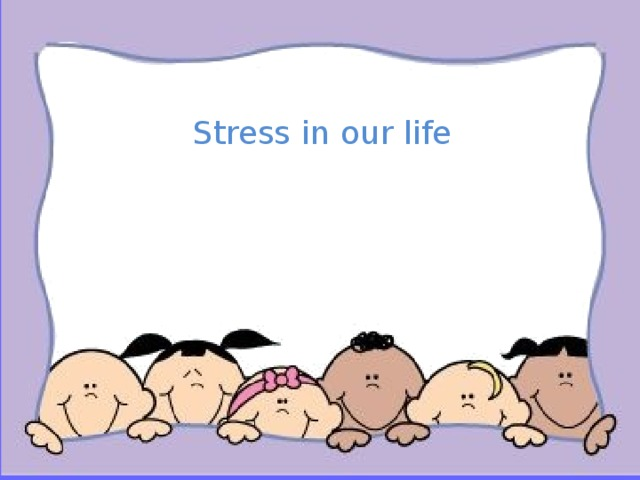 Stress in our life