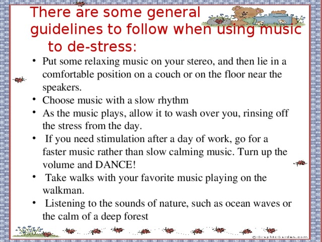 There are some general  guidelines to follow when using music to de-stress: