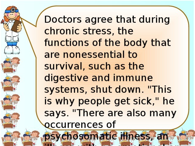 Doctors agree that during chronic stress, the functions of the body that are nonessential to survival, such as the digestive and immune systems, shut down.