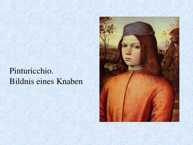 Pinturicchio. Bildnis eines Knaben