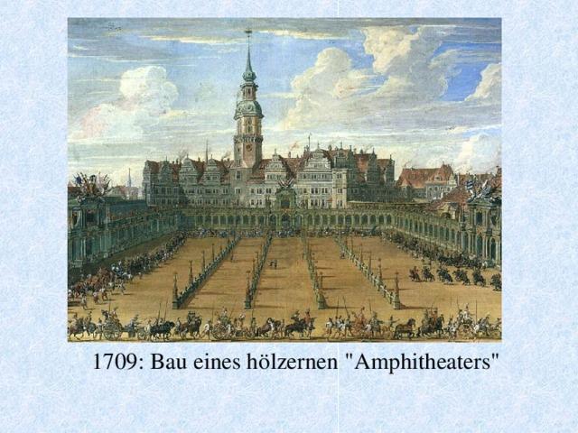 1709 : Bau eines hölzernen