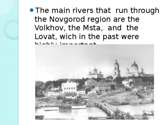 The main rivers that run through the Novgorod region are the Volkhov, the Msta, and the Lovat, wich in the past were highly important.