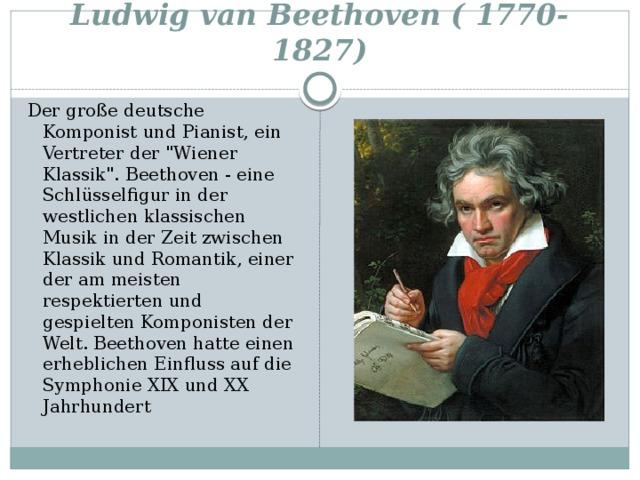 Ludwig van Beethoven ( 1770-1827) Der große deutsche Komponist und Pianist, ein Vertreter der