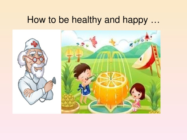 How to be healthy and happy …