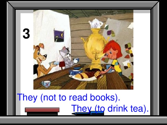 3 They (not to read books).  They (to drink tea).