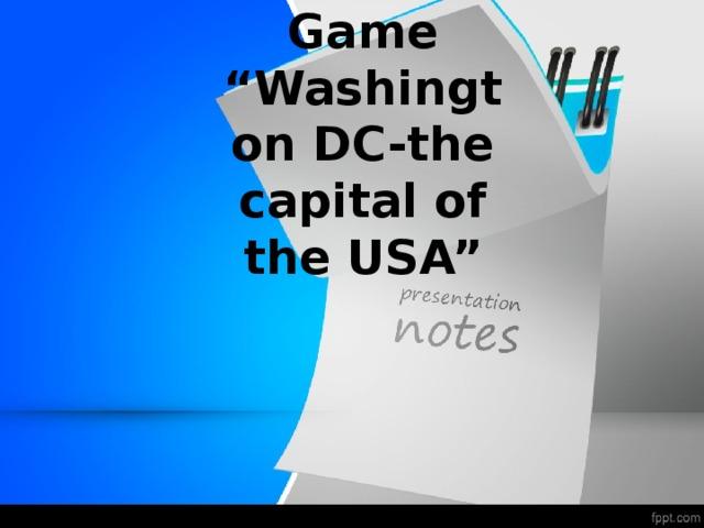 """Game """"Washington DC-the capital of the USA"""""""