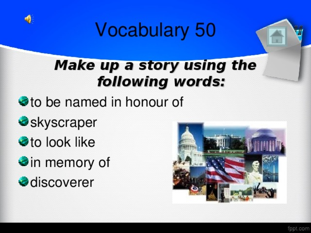 Vocabulary 50 Make up a story using the following words: