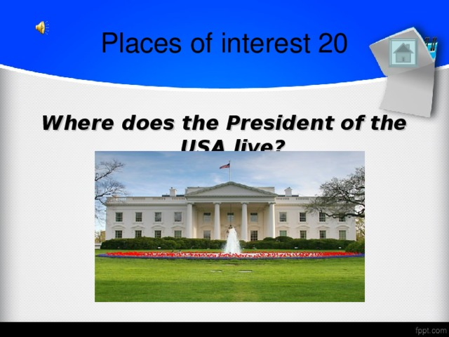 Places of interest 20  Where does the President of the USA live?