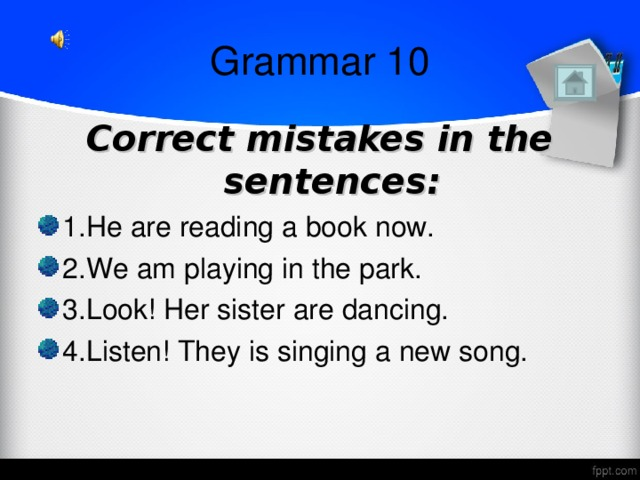Grammar 10 Correct mistakes in the sentences: