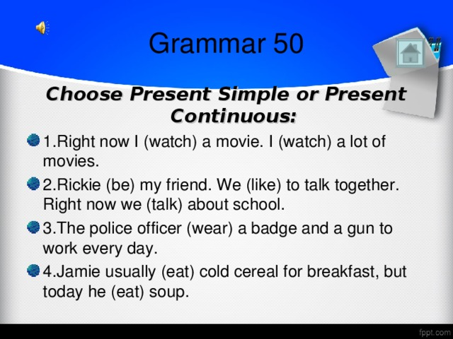 Grammar 50 Choose Present Simple or Present Continuous: