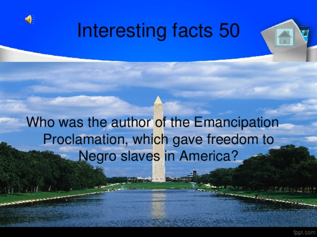 Interesting facts 50 Who was the author of the Emancipation Proclamation, which gave freedom to Negro slaves in America?