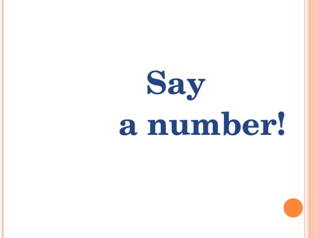 Say  a number!