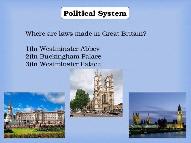 Political System Where are laws made in Great Britain? In Westminster Abbey In Buckingham Palace In Westminster Palace