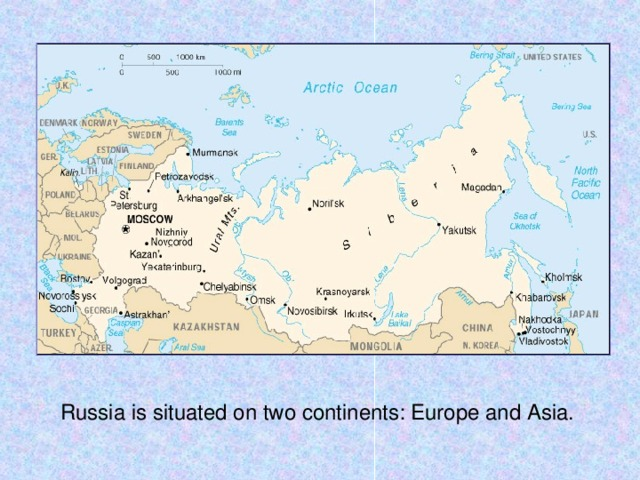 Russia is situated on two continents: Europe and Asia.