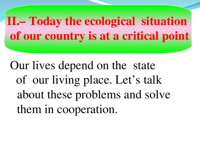 – Today the ecological situation