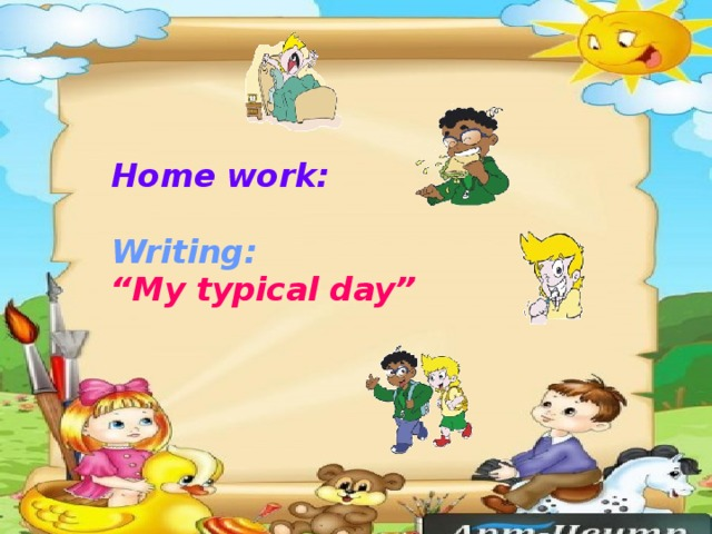 "Home work:   Writing:  ""My typical day"""