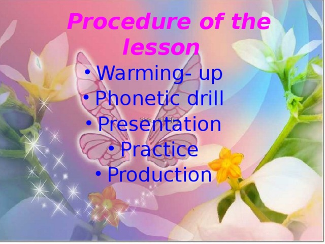 Procedure of the lesson   Warming- up Phonetic drill Presentation Practice Production