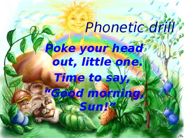 "Phonetic drill Poke your head out, little one. Time to say, "" Good morning, Sun!"""