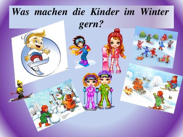 Was machen die Kinder im Winter gern?