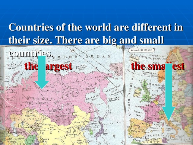 Countries of the world are different in their size. There are big and small countries.   the largest the smallest