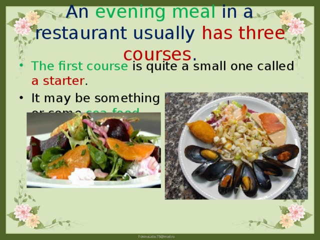 An evening meal in a restaurant usually has three courses .