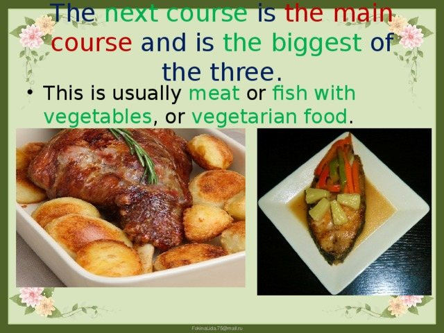 The next course is the main course and is the biggest of the three.
