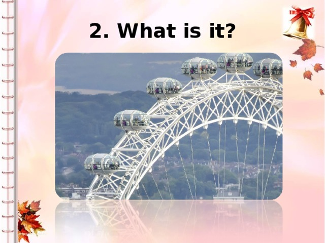 2. What is it?