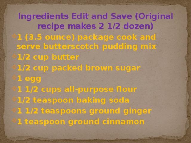 Ingredients Edit and Save (Original recipe makes 2 1/2 dozen)