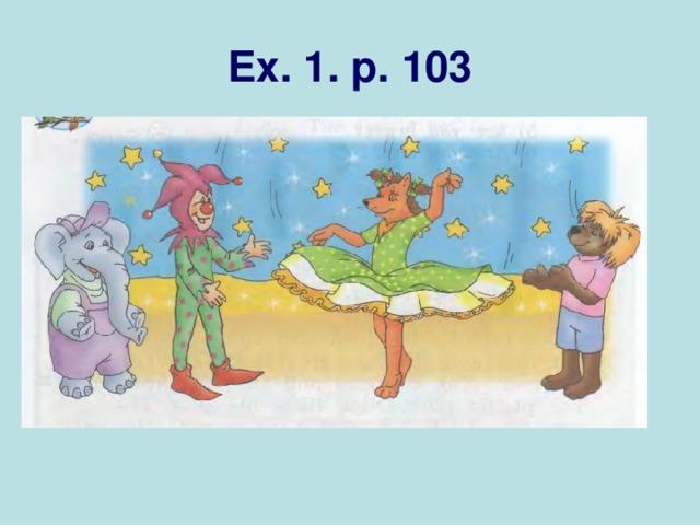 Ex. 1 . p. 103