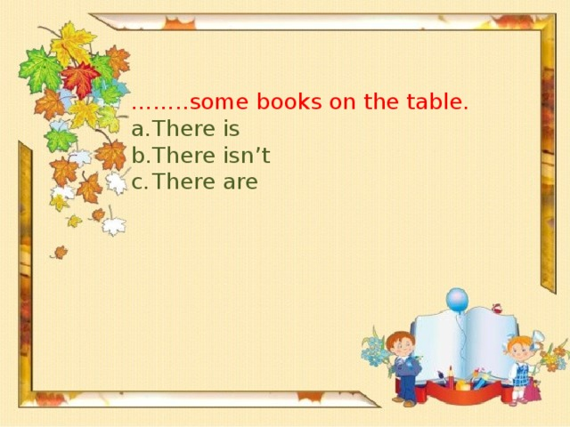 …… ..some books on the table.