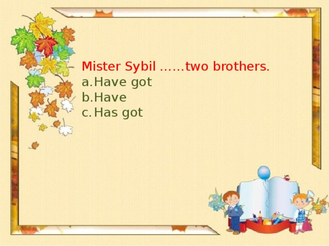 Mister Sybil ……two brothers.