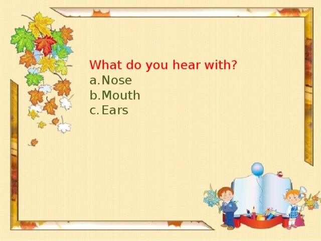 What do you hear with?