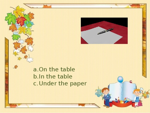 On the table In the table Under the paper