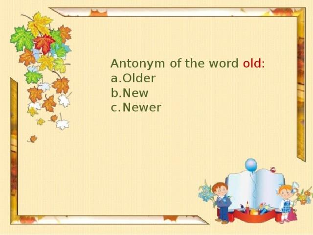 Antonym of the word old: