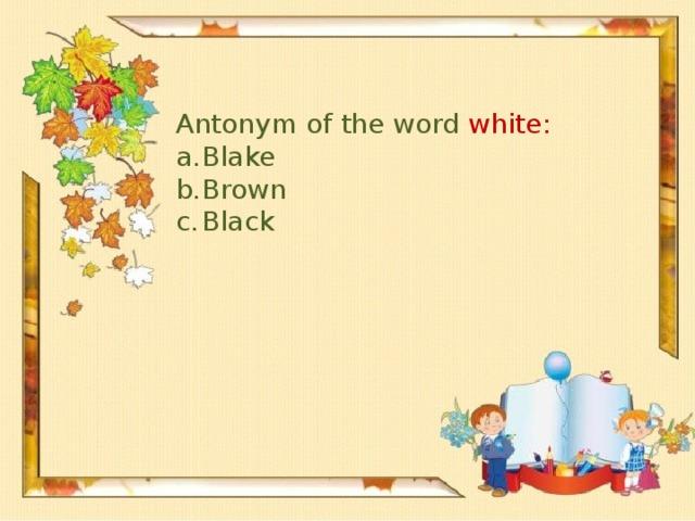 Antonym of the word white: