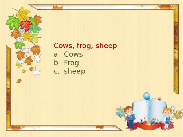 Cows, frog, sheep