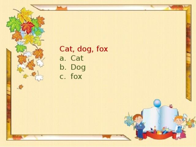 Cat, dog, fox