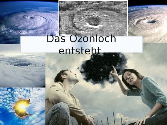 Das Ozonloch entsteht.